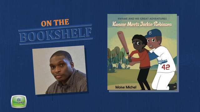 "Moise Michel, Kwame Meets Jackie Robinson, is ""On the Bookshelf"""